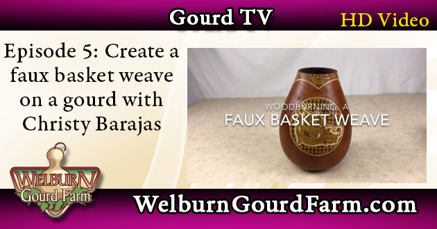 Episode 5: Woodburning a Faux Basket Weave on Gourds with Christy Barajas