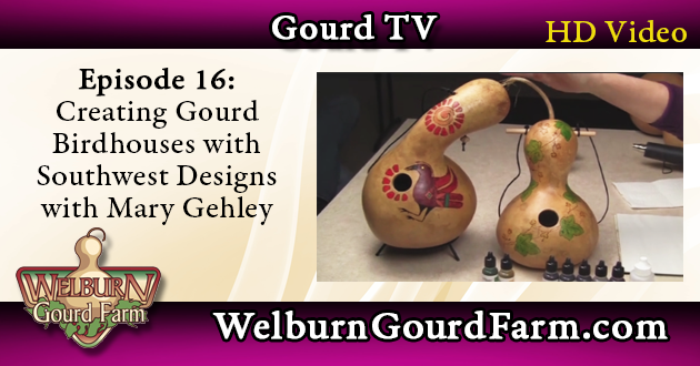 Episode 16: Creating Gourd Birdhouses with Southwest Designs – Mary Gehley