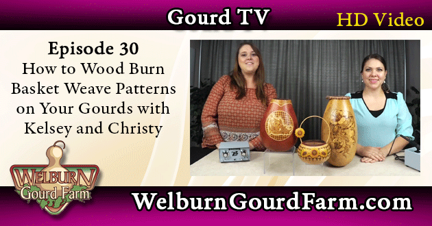 30: How to Wood Burn Basket Weave Patterns on Your Gourds with Kelsey and Christy